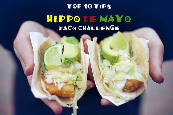 Top 10 tips for hippo de mayo taco challenge